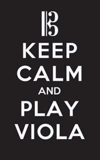 Keep Calm and Play Viola - Lined Journal: 120 Page, 5x8, Notebook Violist Gifts