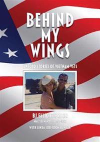Behind My Wings: Untold Stories of Vietnam Vets