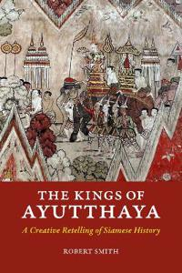 Kings of ayutthaya - a creative retelling of siamese history
