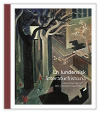 En lundensisk litteraturhistoria: Lunds universitetet som litterärt kraftfä