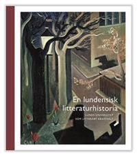 En lundensisk litteraturhistoria : Lunds universitetet som litterärt kraftfält