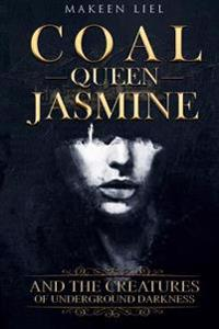 Coal Queen Jasmine: And the Creatures of Underground Darkness
