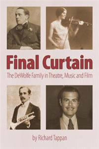 Final Curtain: The DeWolfe Family in Theatre, Music and Film