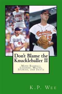 Don't Blame the Knuckleballer II: More Baseball Legends, Myths, Stories, and Trivia