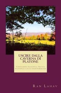 Uscire Dalla Caverna Di Platone: Consulenza Filosofica, Pratica Filosofica E Auto-Trasformazione