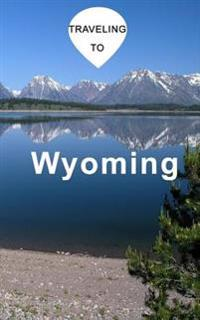 Traveling to Wyoming: Blank Travel Journal, 5 X 8, 108 Lined Pages (Travel Planner & Organizer)