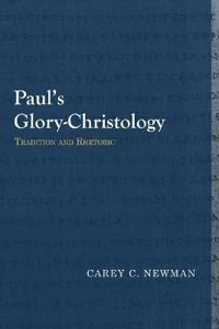 Paul's Glory-Christology: Tradition and Rhetoric