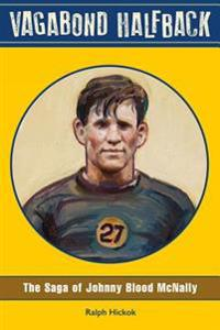 Vagabond Halfback: The Saga of Johnny Blood McNally