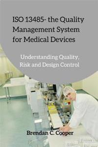 ISO 13485 - The Quality Management System for Medical Devices: Understanding Quality, Risk and Design Control