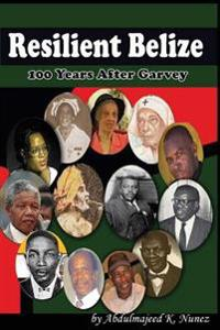 Resilient Belize: 100 Years After Garvey