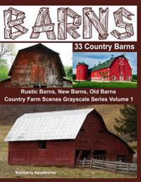 Barns 33 Country Barns Grayscale Adult Coloring Book: Country Farm Scenes with Rustic Barns, New Barns and Old Barns