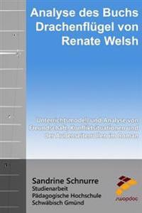 Analyse Des Buchs Drachenflügel Von Renate Welsh: Unterrichtsmodell Und Analyse Von Freundschaft, Konfliktsituationen Und Der Außenseiterrollen Im Rom