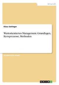 Wertorientiertes Management. Grundlagen, Kernprozesse, Methoden