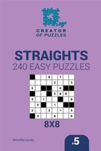 Creator of Puzzles - Straights 240 Easy Puzzles 8x8 (Volume 5)