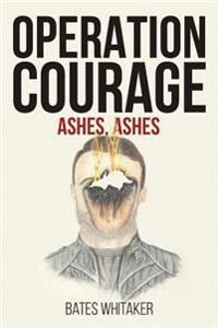 Operation Courage: Ashes, Ashes