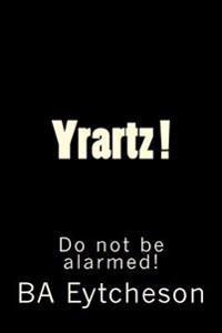 Yrartz !: Do Not Be Alarmed!