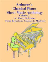 Ardmore's Classical Piano Sheet Music Anthology Volume 2: A Library Selection from Repertoire Classics to Moderns