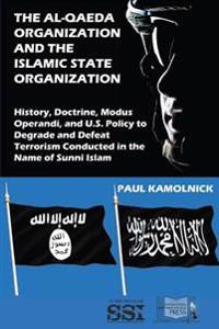 The Al-Qaeda Organization and the Islamic State Organization: History, Doctrine, Modus Operandi, and U.S. Policy to Degrade and Defeat Terrorism Condu
