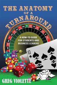 The Anatomy of a Turnaround: A How-To Guide for Students and Business Leaders