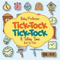 Tick-Tock, Tick-Tock a Telling Time Book for Kids