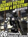 Science Fiction Crime Megapack(R): 26 Criminally Futuristic Stories!