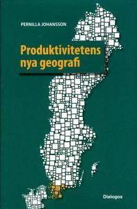 Produktivitetens nya geografi : tillväxt och produktivitet i svenska regioner med fokus på Skåne