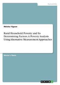 Rural Household Poverty and Its Determining Factors. a Poverty Analysis Using Alternative Measurement Approaches