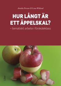 Hur långt är ett äppelskal? : tematiskt arbete i förskoleklass