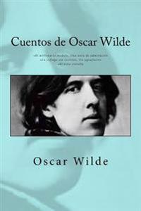 Cuentos de Oscar Wilde: - El Millonario Modelo Una Nota de Admiracion - La Esfinge Sin Secretos Un Aguafuerte - El Nino Estrella