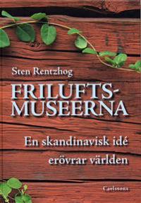 Friluftsmuseerna : en skandinavisk idé erövrar världen