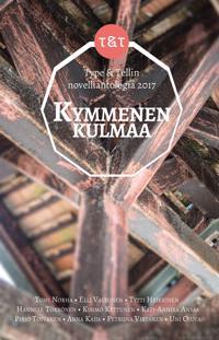 Kymmenen kulmaa : Type & Tellin novelliantologia 2017