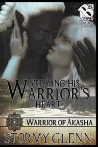 Stealing His Warrior's Heart [Warrior of Akasha 1] (Siren Publishing