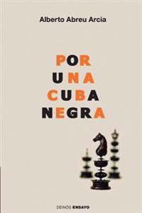 Por Una Cuba Negra: Literatura, Raza y Modernidad En El Siglo XIX