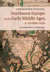 Northwest Europe in the Early Middle Ages, C.ad 600-1150
