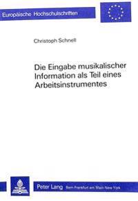 Die Eingabe Musikalischer Information ALS Teil Eines Arbeitsinstrumentes