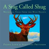 A Stag Called Shug: Whimsical Tales from the Wild Hearts