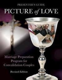Picture of Love - Convalidation Presenter Guide, Revised Edition: Marriage Preparation Program for Engaged Couples