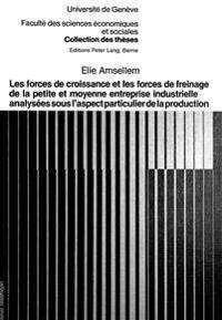 Les Forces de Croissance Et Les Forces de Freinage de La Petite Et Moyenne Entreprise Industrielle Analysees Sous L'Aspect Particulier de La Productio