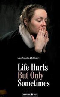 Life Hurts but Only Sometimes