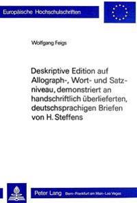 Deskriptive Edition Auf Allograph-, Wort- Und Satzniveau, Demonstriert an Handschriftlich Ueberlieferten, Deutschsprachigen Briefen Von H. Steffens: T