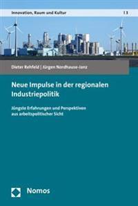 Neue Impulse in Der Regionalen Industriepolitik: Jungste Erfahrungen Und Perspektiven Aus Arbeitspolitischer Sicht