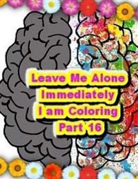 Leave Me Alone Immediately I Am Coloring Part 16: An Adult Coloring Book