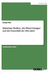 """Marieluise Fleiers """"Ein Pfund Orangen"""" Unddas Frauenbild Der 20er Jahre"""