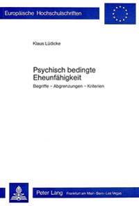 Psychisch Bedingte Eheunfaehigkeit: Begriffe - Abgrenzungen - Kriterien
