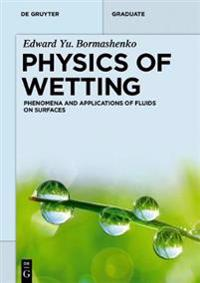 Physics of Wetting: Phenomena and Applications of Fluids on Surfaces