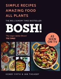 BOSH!: Simple Recipes. Amazing Food. All Plants.