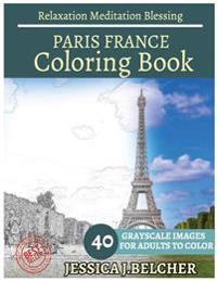 Paris France Coloring Book for Adults Relaxation Meditation Blessing: Sketches Coloring Book 40 Grayscale Images