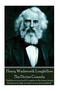 "Henry Wadsworth Longfellow - The Divine Comedy: ""Ambition Is So Powerful a Passion in the Human Breast, That However High We Reach We Are Never Satisf"