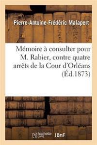 Memoire a Consulter Pour M. Rabier, Contre Quatre Arrets de la Cour D'Orleans