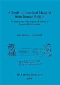 A Study of Inscribed Material from Roman Britain: An Inquiry Into Some Aspects of Literacy in Romano-British Society